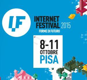 Internet Festival A Pisa Da Giovedì 8 A Domenica 11 Ottobre 2015